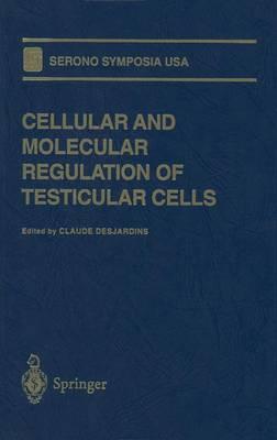 Cellular and Molecular Regulation of Testicular Cells - Serono Symposia USA (Paperback)