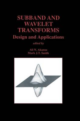 Subband and Wavelet Transforms: Design and Applications - The Springer International Series in Engineering and Computer Science 340 (Paperback)