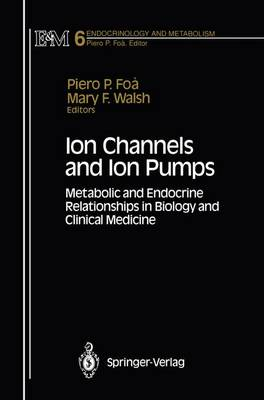 Ion Channels and Ion Pumps: Metabolic and Endocrine Relationships in Biology and Clinical Medicine - Endocrinology and Metabolism 6 (Paperback)