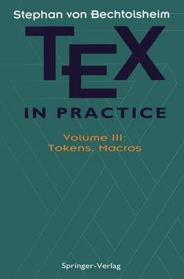TEX in Practice: Volume III: Tokens, Macros - Monographs in Visual Communication (Paperback)