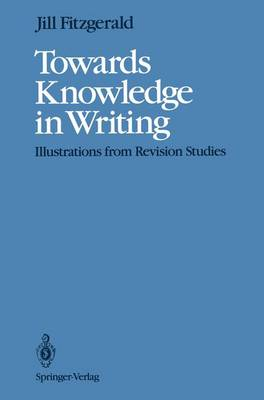 Towards Knowledge in Writing: Illustrations from Revision Studies (Paperback)