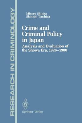 Crime and Criminal Policy in Japan: Analysis and Evaluation of the Showa Era, 1926-1988 - Research in Criminology (Paperback)