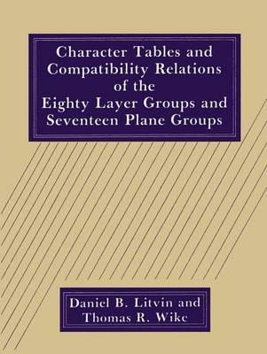 Character Tables and Compatibility Relations of the Eighty Layer Groups and Seventeen Plane Groups (Paperback)