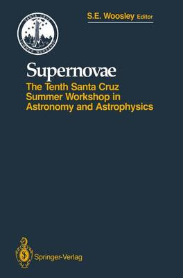 Supernovae: The Tenth Santa Cruz Workshop in Astronomy and Astrophysics, July 9 to 21, 1989, Lick Observatory - Santa Cruz Summer Workshops in Astronomy and Astrophysics (Paperback)