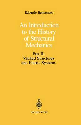 An Introduction to the History of Structural Mechanics: Part II: Vaulted Structures and Elastic Systems (Paperback)