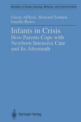 Infants in Crisis: How Parents Cope with Newborn Intensive Care and Its Aftermath - Disorders of Human Learning, Behavior, and Communication (Paperback)
