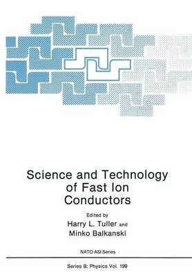Science and Technology of Fast Ion Conductors - NATO Science Series B 199 (Paperback)