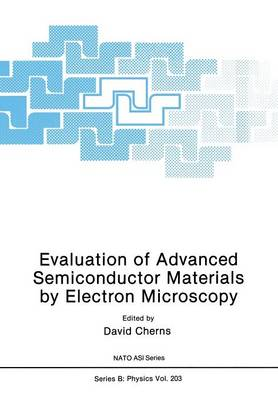 Evaluation of Advanced Semiconductor Materials by Electron Microscopy - NATO Science Series B 203 (Paperback)