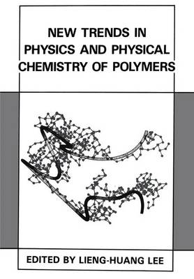 New Trends in Physics and Physical Chemistry of Polymers (Paperback)