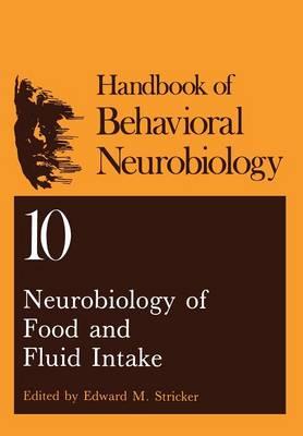 Neurobiology of Food and Fluid Intake - Handbooks of Behavioral Neurobiology 10 (Paperback)