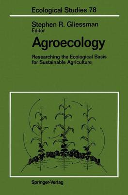 Agroecology: Researching the Ecological Basis for Sustainable Agriculture - Ecological Studies 78 (Paperback)