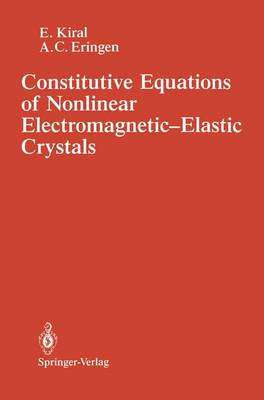 Constitutive Equations of Nonlinear Electromagnetic-Elastic Crystals (Paperback)