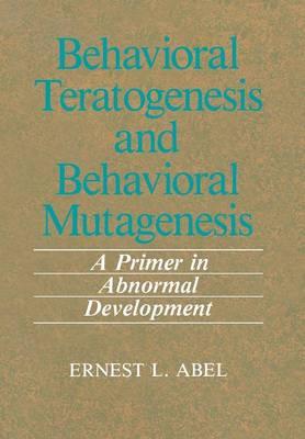 Behavioral Teratogenesis and Behavioral Mutagenesis: A Primer in Abnormal Development (Paperback)