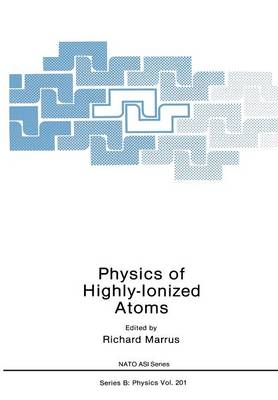 Physics of Highly-Ionized Atoms - NATO Science Series B 201 (Paperback)