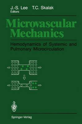 Microvascular Mechanics: Hemodynamics of Systemic and Pulmonary Microcirculation (Paperback)