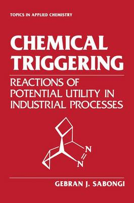 Chemical Triggering: Reactions of Potential Utility in Industrial Processes - Topics in Applied Chemistry (Paperback)