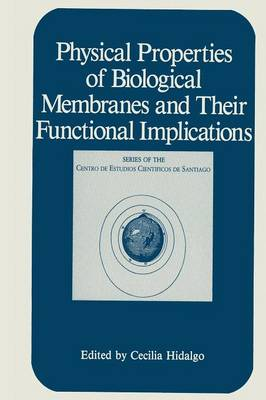 Physical Properties of Biological Membranes and Their Functional Implications - Series of the Centro De Estudios Cientificos (Paperback)