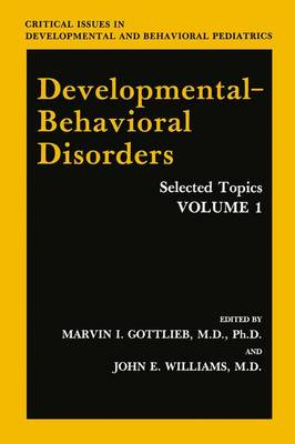 Developmental-Behavioral Disorders: Selected Topics Volume 1 - Critical Issues in Developmental and Behavioral Pediatrics (Paperback)