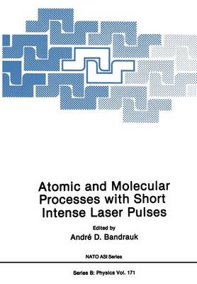 Atomic and Molecular Processes with Short Intense Laser Pulses - Nato ASI Subseries B: 171 (Paperback)