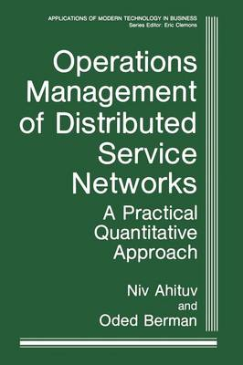 Operations Management of Distributed Service Networks: A Practical Quantitative Approach - Applications of Modern Technology in Business (Paperback)