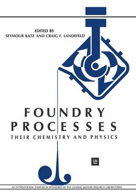 Foundry Processes: Their Chemistry and Physics (Paperback)