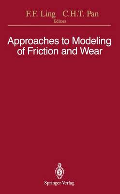 Approaches to Modeling of Friction and Wear: Proceedings of the Workshop on the Use of Surface Deformation Models to Predict Tribology Behavior, Columbia University in the City of New York, December 17-19, 1986 (Paperback)