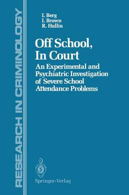Off School, In Court: An Experimental and Psychiatric Investigation of Severe School Attendance Problems - Research in Criminology (Paperback)