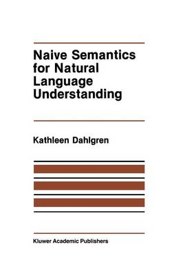 Naive Semantics for Natural Language Understanding - The Springer International Series in Engineering and Computer Science 58 (Paperback)