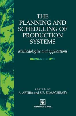 The Planning and Scheduling of Production Systems: Methodologies and applications (Paperback)