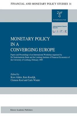 Monetary Policy in a Converging Europe: Papers and Proceedings of an International Workshop organised by De Nederlandsche Bank and the Limburg Institute of Financial Economics - Financial and Monetary Policy Studies 31 (Paperback)