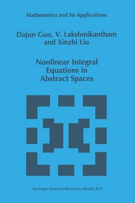 Nonlinear Integral Equations in Abstract Spaces - Mathematics and Its Applications 373 (Paperback)