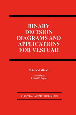Binary Decision Diagrams and Applications for VLSI CAD - The Springer International Series in Engineering and Computer Science 342 (Paperback)