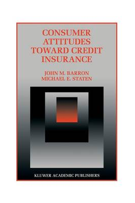 Consumer Attitudes Toward Credit Insurance - Innovations in Financial Markets and Institutions 10 (Paperback)