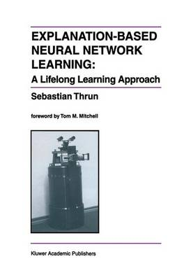 Explanation-Based Neural Network Learning: A Lifelong Learning Approach - The Springer International Series in Engineering and Computer Science 357 (Paperback)