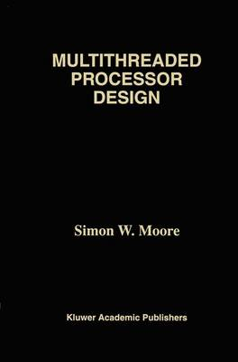 Multithreaded Processor Design - The Springer International Series in Engineering and Computer Science 358 (Paperback)