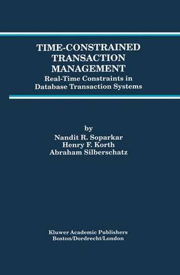 Time-Constrained Transaction Management: Real-Time Constraints in Database Transaction Systems - Advances in Database Systems 2 (Paperback)