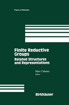 Finite Reductive Groups: Related Structures and Representations: Proceedings of an International Conference held in Luminy, France - Progress in Mathematics 141 (Paperback)