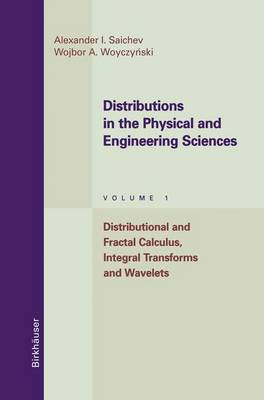 Distributions in the Physical and Engineering Sciences: Distributional and Fractal Calculus, Integral Transforms and Wavelets - Applied and Numerical Harmonic Analysis (Paperback)