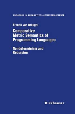 Comparative Metric Semantics of Programming Languages: Nondeterminism and Recursion - Progress in Theoretical Computer Science (Paperback)