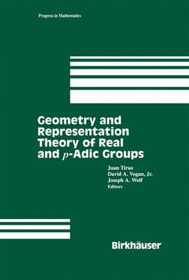 Geometry and Representation Theory of Real and p-adic groups - Progress in Mathematics 158 (Paperback)