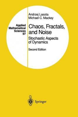 Chaos, Fractals, and Noise: Stochastic Aspects of Dynamics - Applied Mathematical Sciences 97 (Paperback)