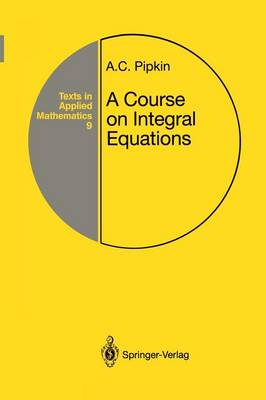 A Course on Integral Equations - Texts in Applied Mathematics 9 (Paperback)