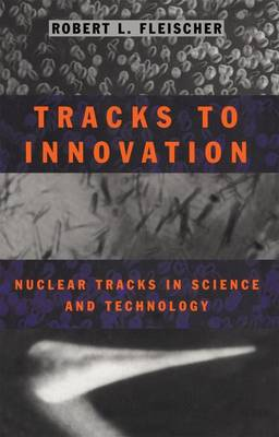 Tracks to Innovation: Nuclear Tracks in Science and Technology (Paperback)