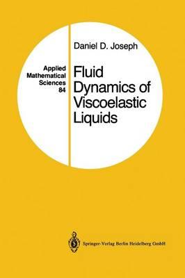 Fluid Dynamics of Viscoelastic Liquids - Applied Mathematical Sciences 84 (Paperback)