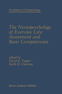 The Neuropsychology of Everyday Life: Assessment and Basic Competencies - Foundations of Neuropsychology 2 (Paperback)