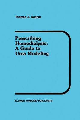 Prescribing Hemodialysis: A Guide to Urea Modeling - Developments in Nephrology 29 (Paperback)