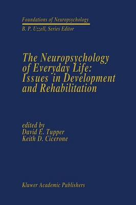 The Neuropsychology of Everyday Life: Issues in Development and Rehabilitation - Foundations of Neuropsychology 3 (Paperback)