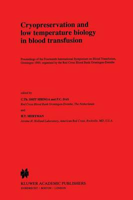 Cryopreservation and low temperature biology in blood transfusion: Proceedings of the Fourteenth International Symposium on Blood Transfusion, Groningen 1989, organised by the Red Cross Blood Bank Groningen-Drenthe - Developments in Hematology and Immunology 24 (Paperback)