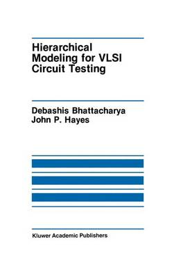 Hierarchical Modeling for VLSI Circuit Testing - The Springer International Series in Engineering and Computer Science 89 (Paperback)