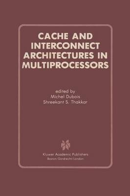 Cache and Interconnect Architectures in Multiprocessors (Paperback)